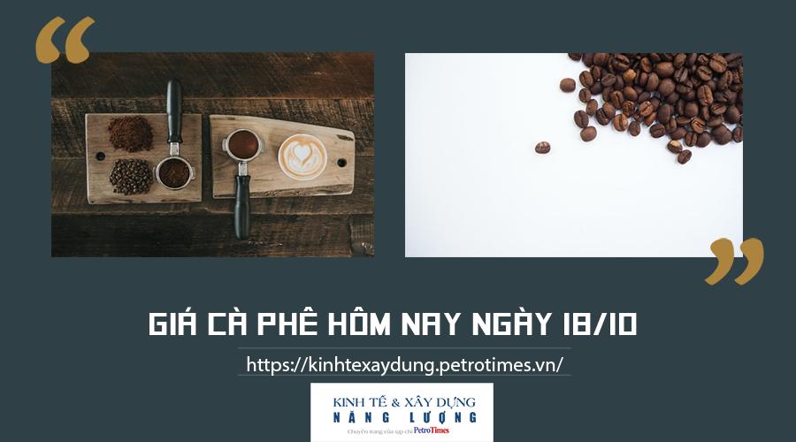 Giá cà phê hôm nay ngày 18/10: Dự báo thị trường thế giới sẽ tiếp tục xu hướng tăng