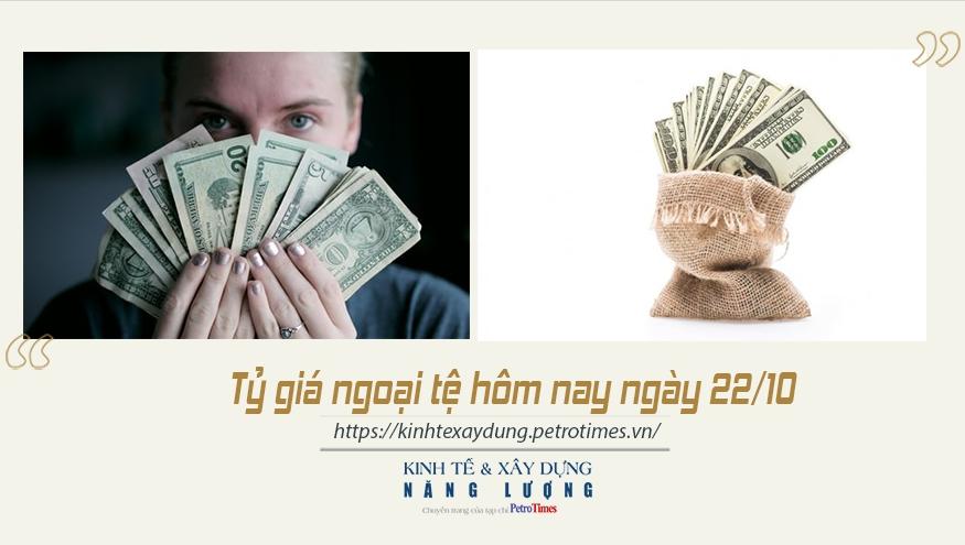 Tỷ giá ngoại tệ hôm nay ngày 22/10: USD thế giới bật tăng trở lại
