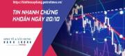 Tin nhanh chứng khoán ngày 20/10: Thị trường rung lắc mạnh, VN Index lội ngược dòng với mức giảm điểm nhẹ