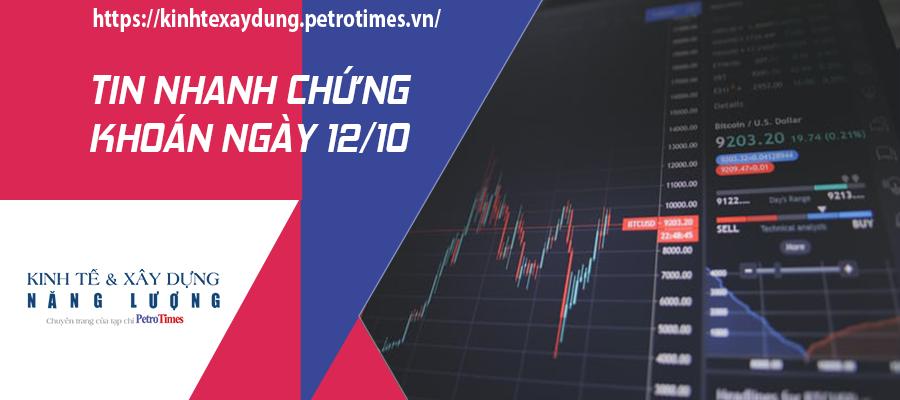 Tin nhanh chứng khoán ngày 12/10: VN Index nỗ lực giữ được sắc xanh